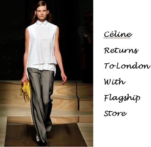Celine returns to London with flagship store, FashionBite 1