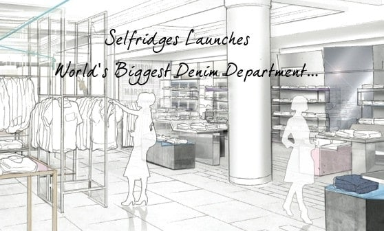 Selfridges To Launch World's Biggest Denim Department